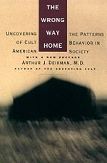 The Wrong Way Home: Uncovering the patterns of Cult Behaviour in American Society front cover
